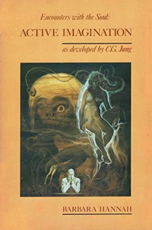 Encounters With the Soul: Active Imagination As Developed by C.G. Jung