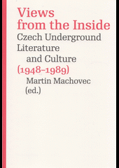 View from the Inside. Czech Underground Literature and Culture (1948-1989)